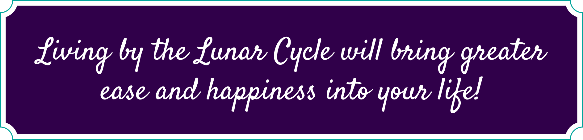 Living by the Lunar Cycle will bring greater ease and happiness into your life!