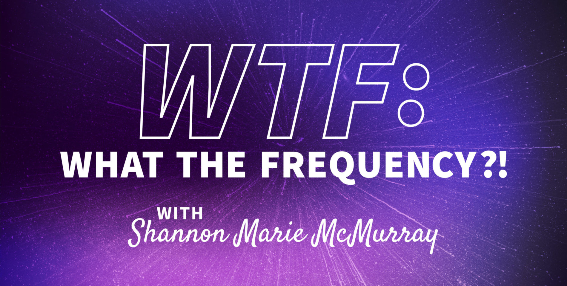 WTF: What The Frequency Podcast